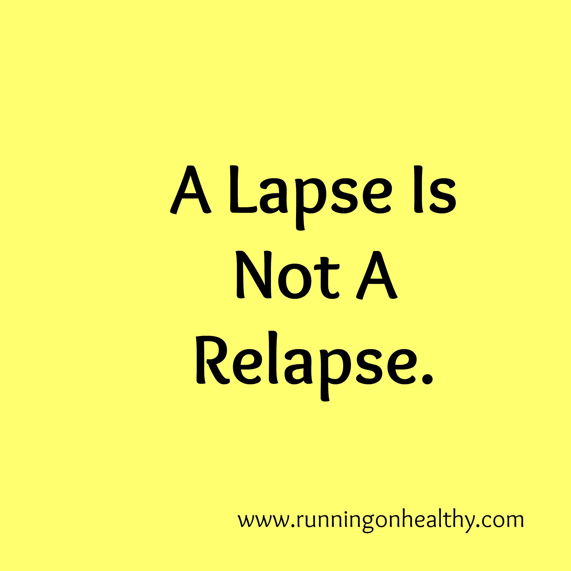 A Lapse Isn\'t A Relapse | Running On Healthy